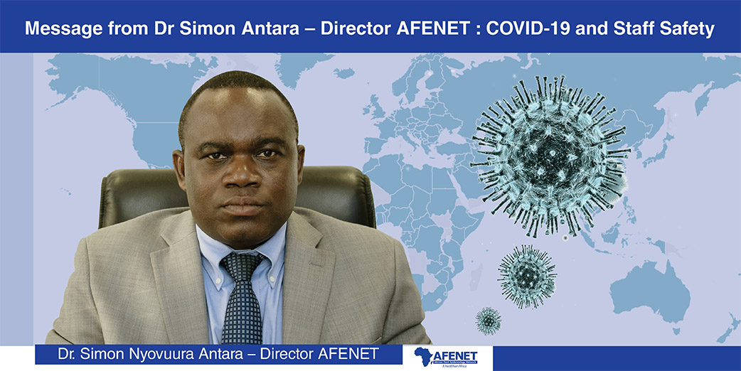 Message from Dr Simon Nyovuura Antara – Director AFENET: COVID-19 and Staff Safety