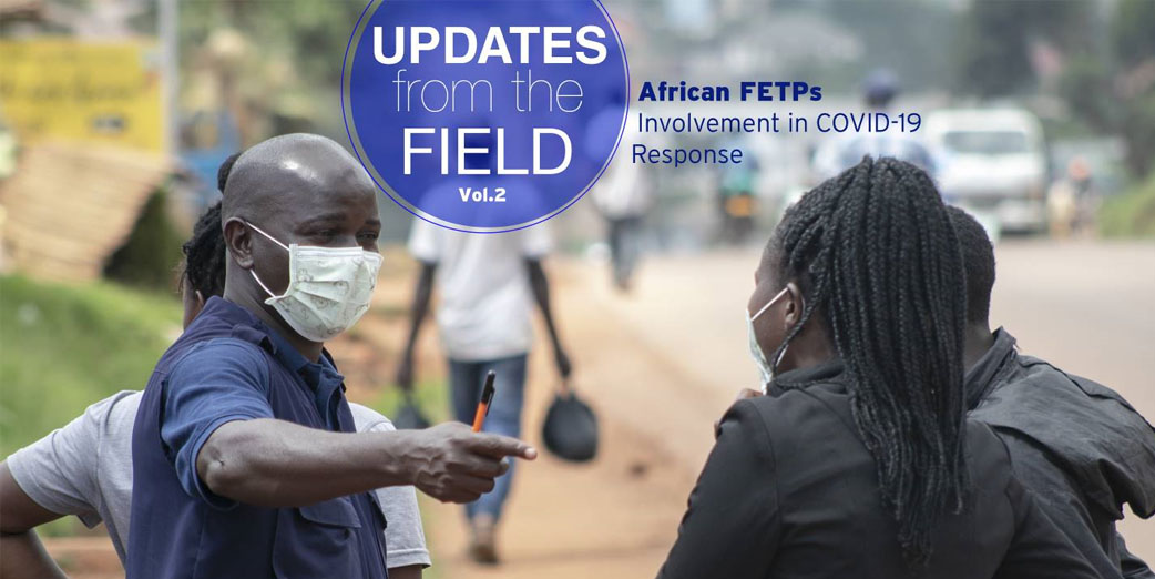 AFRICAN FIELD EPIDEMIOLOGY TRAINING PROGRAMS (FETPs) INVOLVEMENT IN COVID – 19 RESPONSE