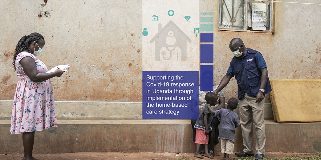 Supporting the COVID-19 response in Uganda through implementation of the home-based care strategy
